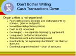 don t bother writing cash transactions down