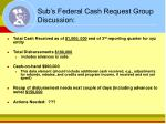 sub s federal cash request group discussion
