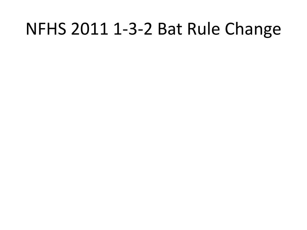 nfhs 2011 1 3 2 bat rule change l.