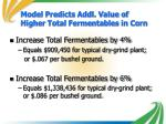 model predicts addl value of higher total fermentables in corn