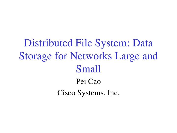 distributed file system data storage for networks large and small n.