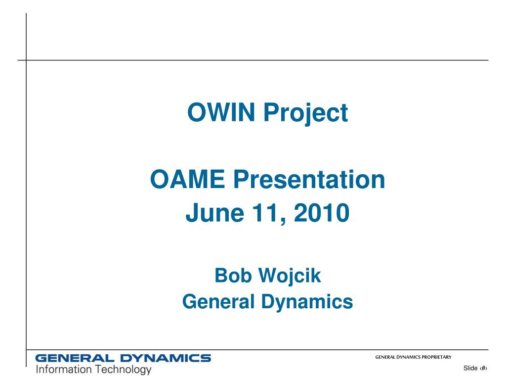 owin project oame presentation june 11 2010 bob wojcik general dynamics l.