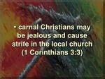 carnal christians may be jealous and cause strife in the local church 1 corinthians 3 3