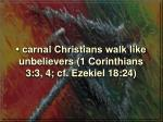 carnal christians walk like unbelievers 1 corinthians 3 3 4 cf ezekiel 18 24