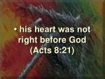 his heart was not right before god acts 8 21