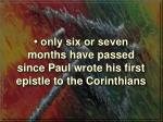 only six or seven months have passed since paul wrote his first epistle to the corinthians