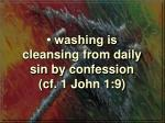 washing is cleansing from daily sin by confession cf 1 john 1 9