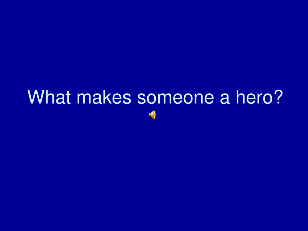 what makes someone a hero l.