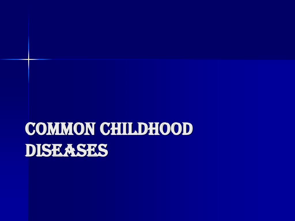 common childhood diseases l.