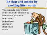 be clear and concise by avoiding litter words