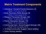 matrix treatment components
