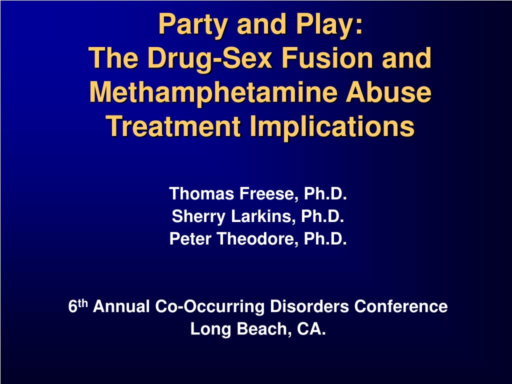 party and play the drug sex fusion and methamphetamine abuse treatment implications l.