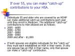 if over 55 you can make catch up contributions to your hsa
