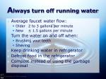 a lways turn off running water