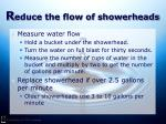 r educe the flow of showerheads