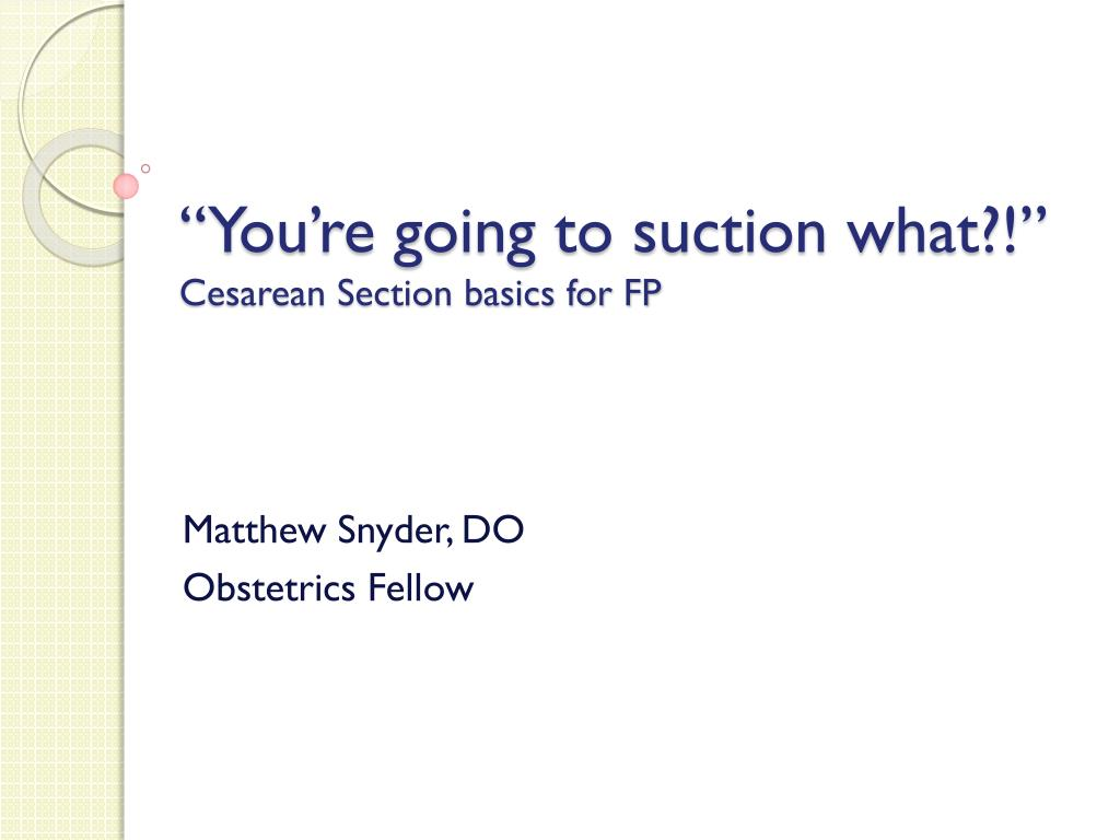 you re going to suction what cesarean section basics for fp l.