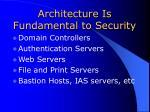 architecture is fundamental to security