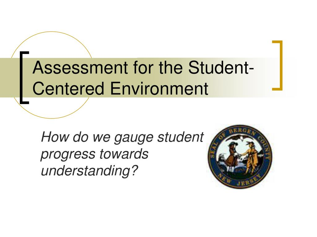 assessment for the student centered environment l.