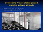 overcoming project challenges and changing industry mindsets