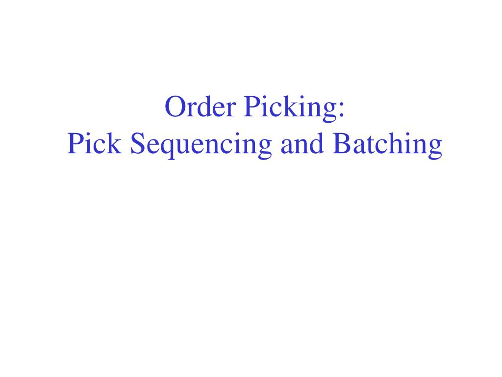 order picking pick sequencing and batching l.