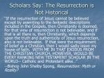 scholars say the resurrection is not historical