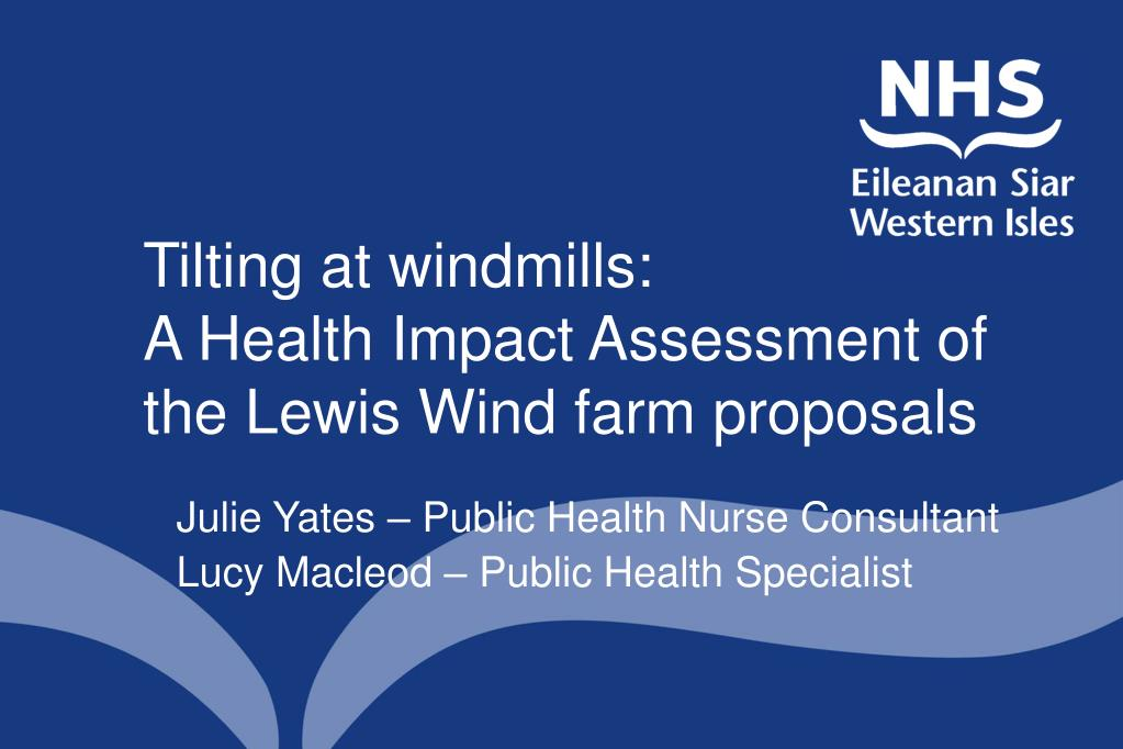 tilting at windmills a health impact assessment of the lewis wind farm proposals l.