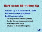 hard vacuum fill 10mm hg