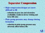 separator compression