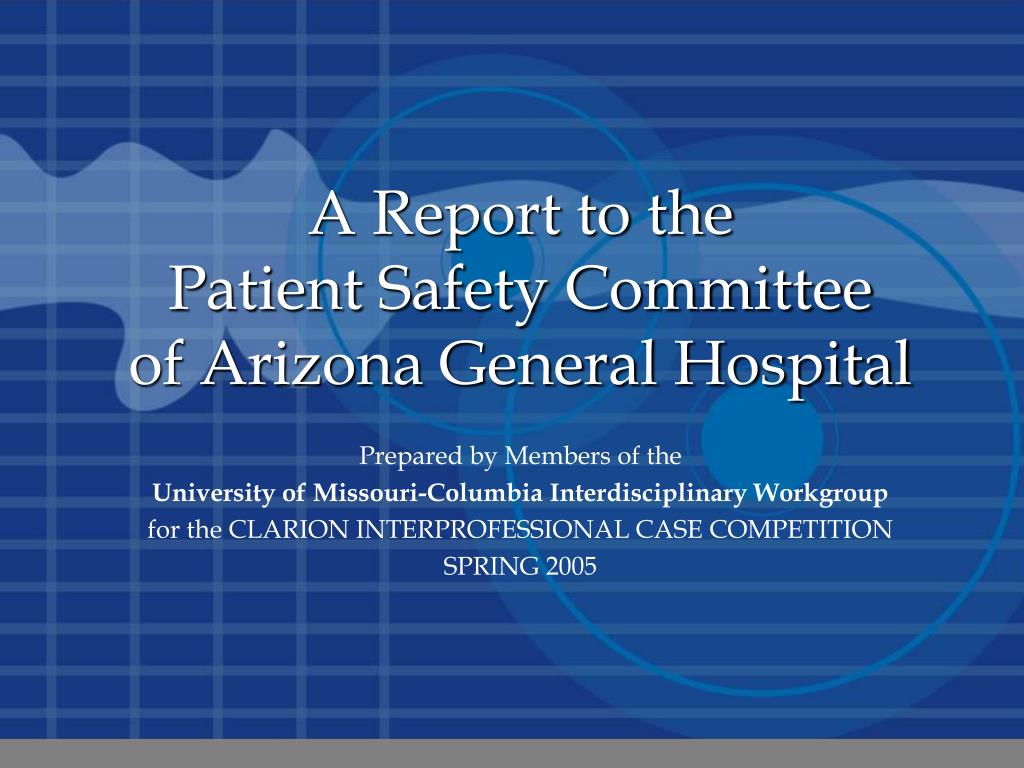 a report to the patient safety committee of arizona general hospital l.