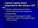 typical capital asset acquisitions not using a cpf