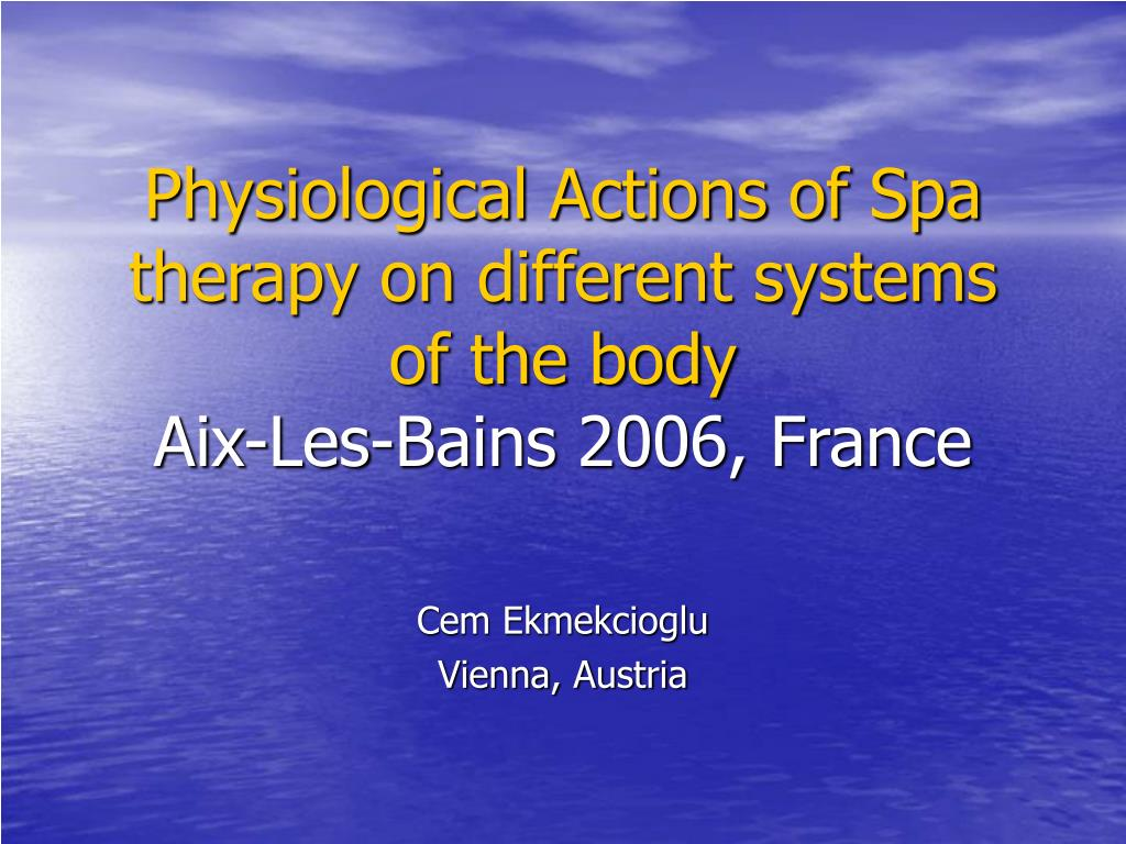 physiological actions of spa therapy on different systems of the body aix les bains 2006 france l.