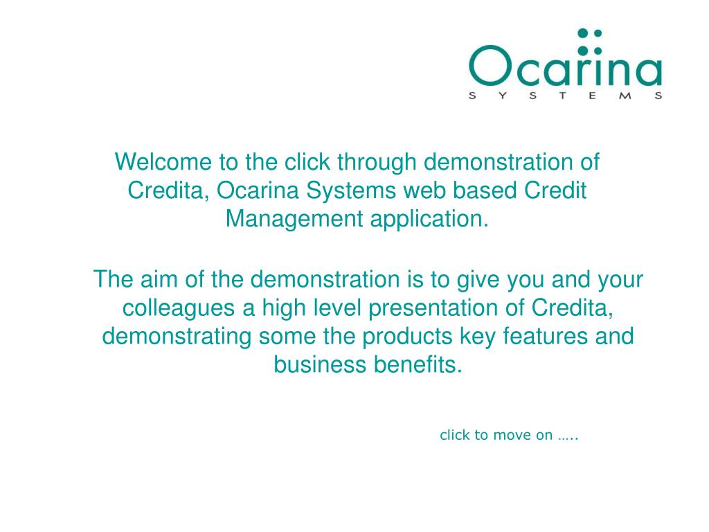 Welcome to the click through demonstration of Credita, Ocarina Systems web based Credit Management application.
