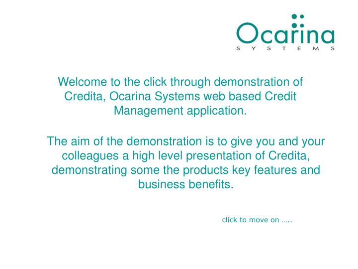 Welcome to the click through demonstration of Credita, Ocarina Systems web based Credit Management a...
