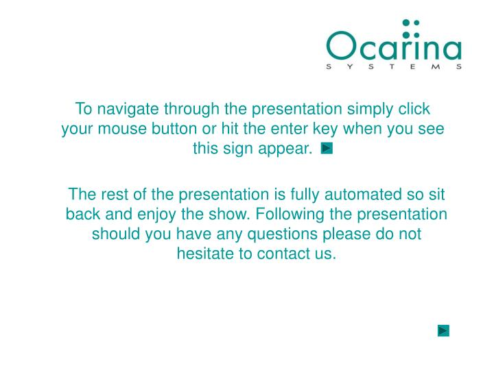 To navigate through the presentation simply click your mouse button or hit the enter key when you se...