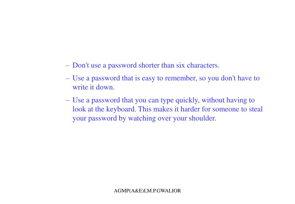 Don't use a password shorter than six characters.