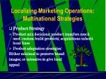 localizing marketing operations multinational strategies10