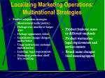 localizing marketing operations multinational strategies11