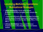 localizing marketing operations multinational strategies16