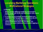 localizing marketing operations multinational strategies17