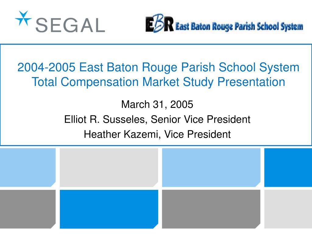 2004 2005 east baton rouge parish school system total compensation market study presentation l.