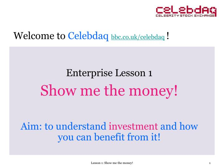 enterprise lesson 1 show me the money aim to understand investment and how you can benefit from it n.