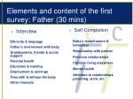 elements and content of the first survey father 30 mins
