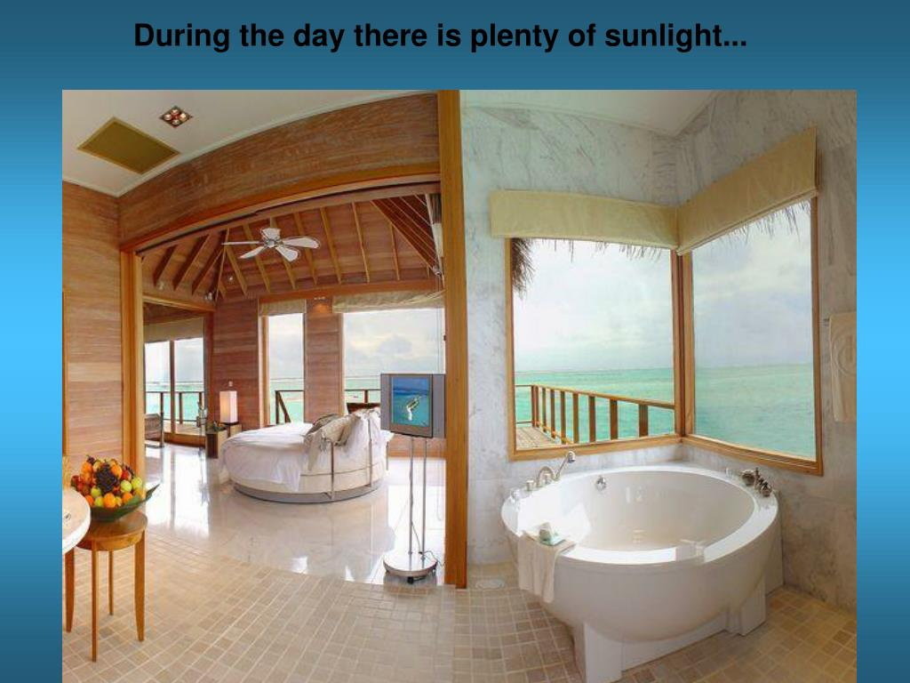 During the day there is plenty of sunlight...