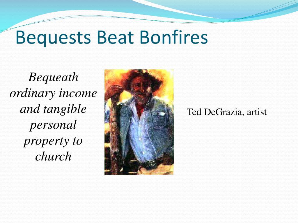 Bequests Beat Bonfires