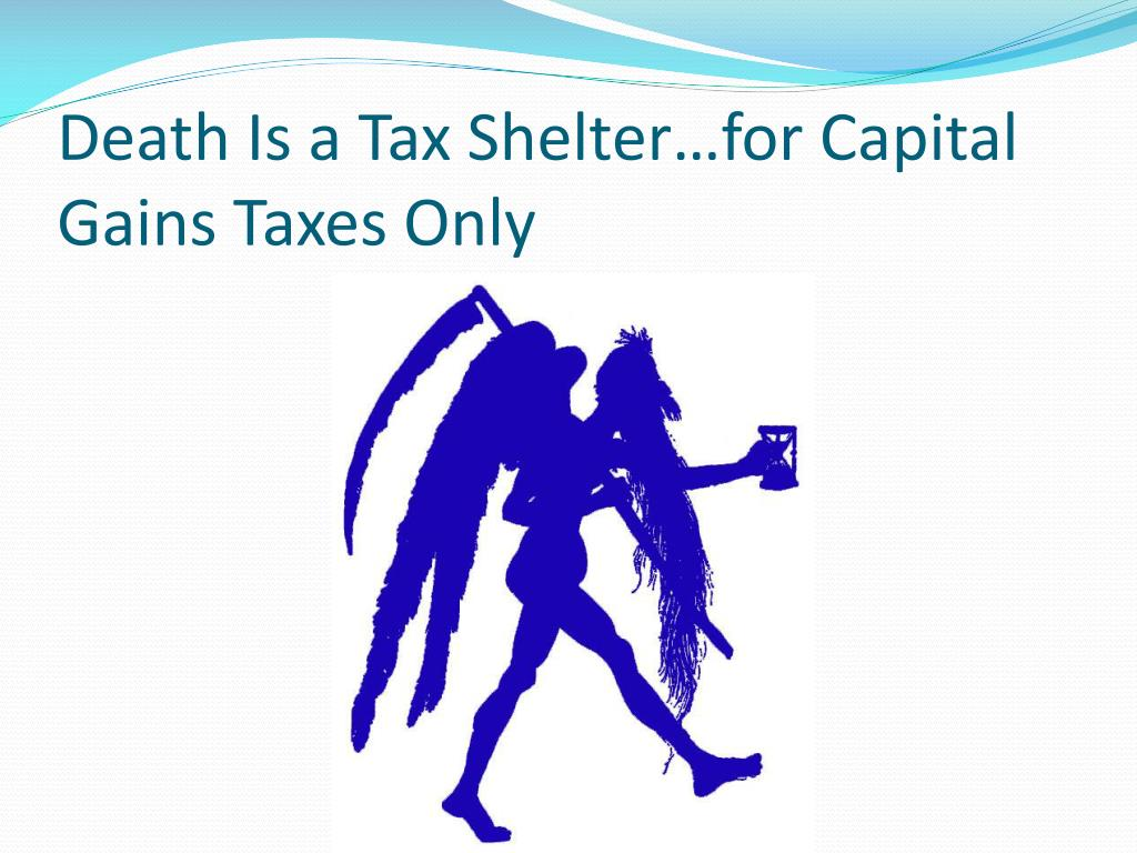 Death Is a Tax Shelter…for Capital Gains Taxes Only