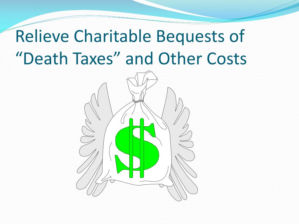 """Relieve Charitable Bequests of """"Death Taxes"""" and Other Costs"""