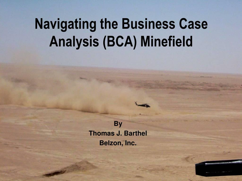 navigating the business case analysis bca minefield l.