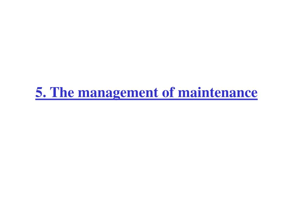5. The management of maintenance