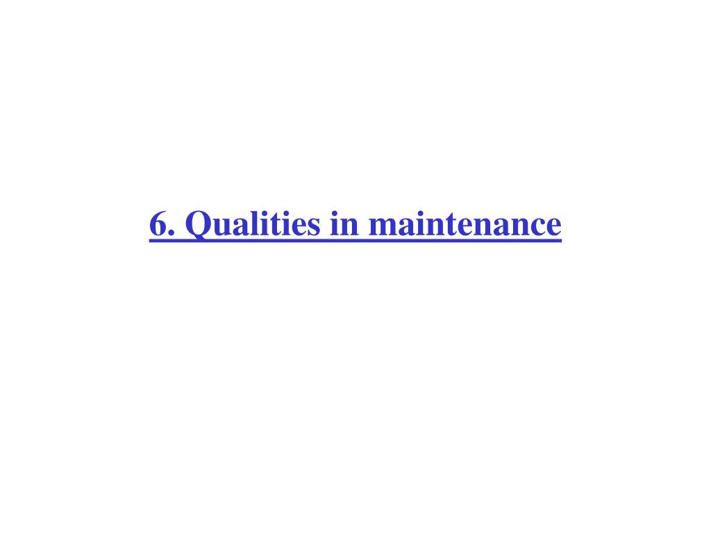 6. Qualities in maintenance