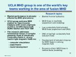 ucla mhd group is one of the world s key teams working in the area of fusion mhd